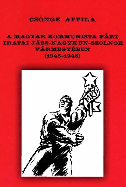 Magyar Kommunista Párt iratai Jász-Nagykun-Szolnok vármegyében