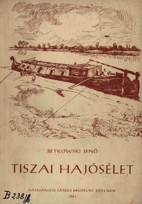 Tiszai hajósélet. Fahajók a Tiszán