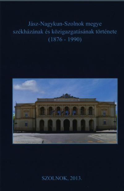 Jász-Nagykun-Szolnok megye székházának és közigazgatásának története