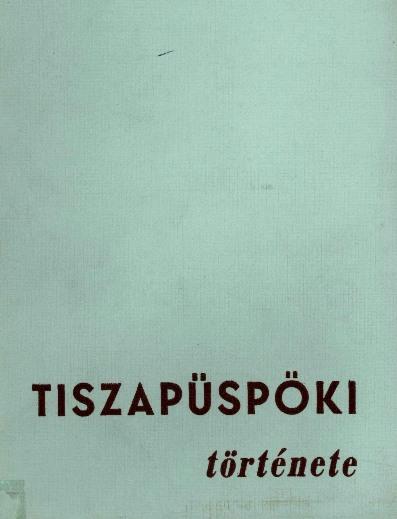 Tiszapüspöki története címlapja